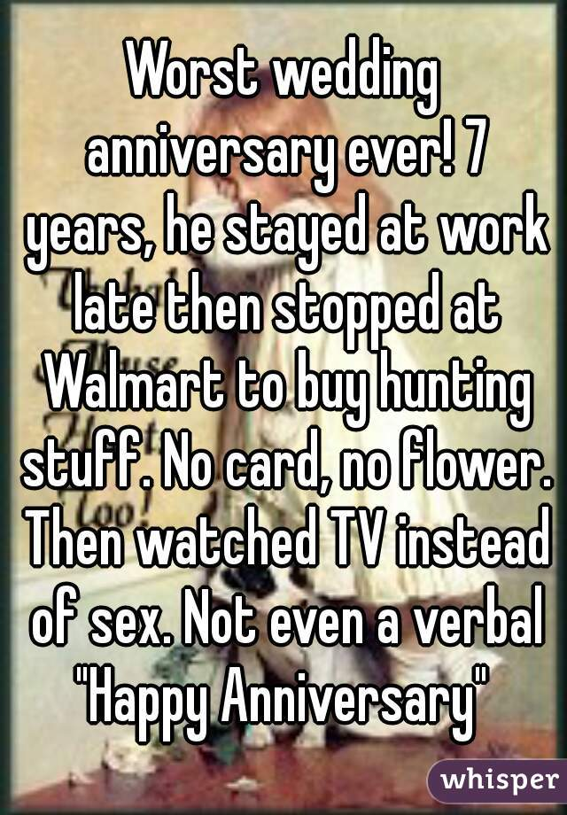 worst wedding anniversary ever 7 years he stayed at work late then