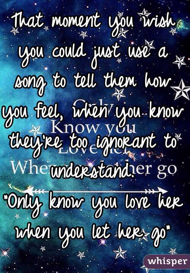 Who sings only love her when you let her go