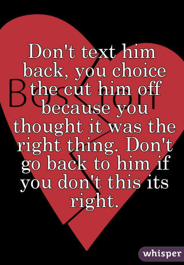 don t text him back