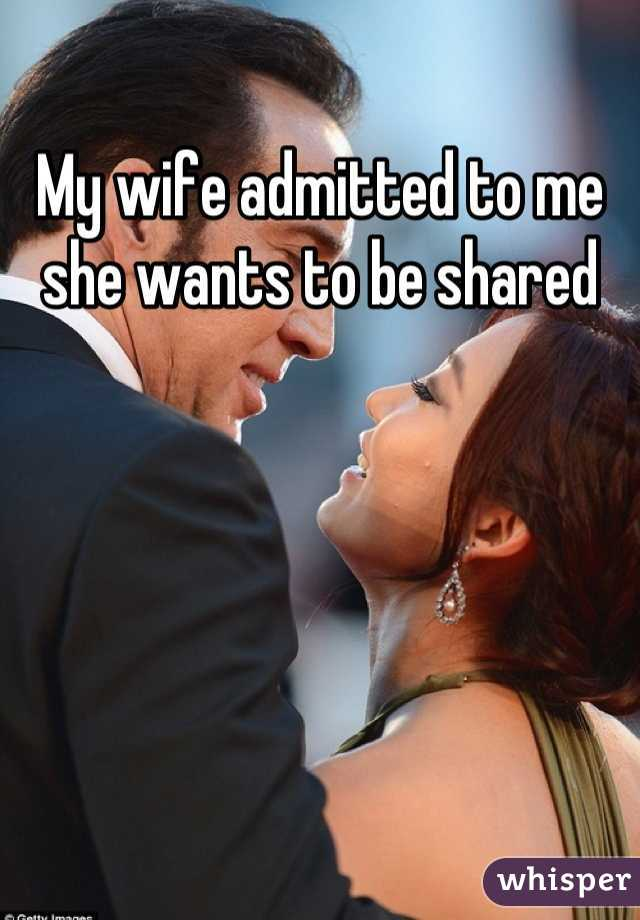 My wife admitted to me she wants to be shared