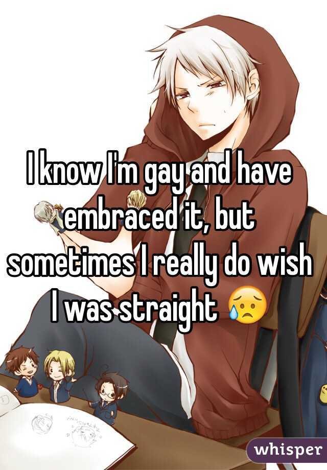 I know I'm gay and have embraced it, but sometimes I really do wish I was straight 😥