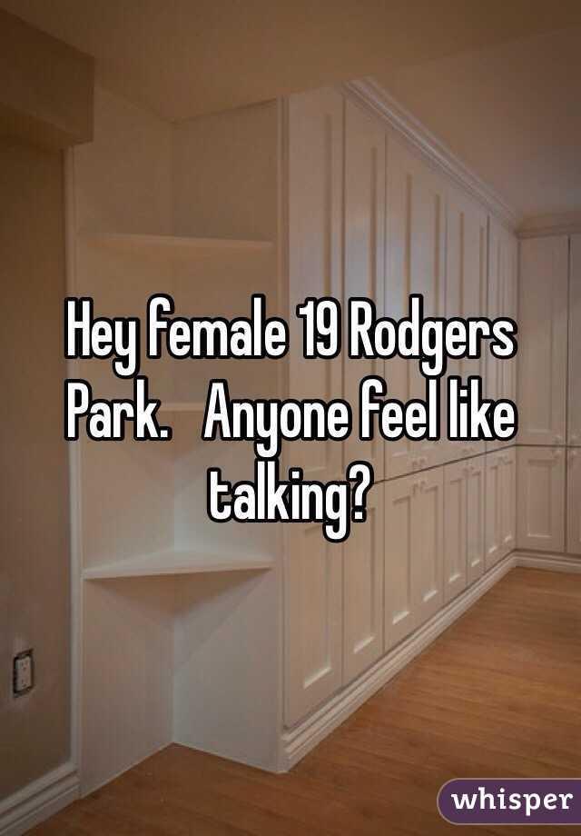 Hey female 19 Rodgers Park.   Anyone feel like talking?