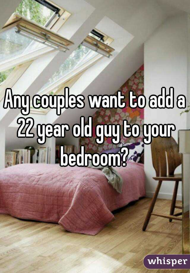 Any couples want to add a 22 year old guy to your bedroom?