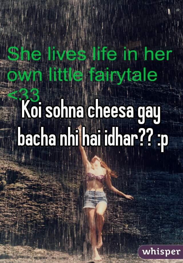 Koi sohna cheesa gay bacha nhi hai idhar?? :p