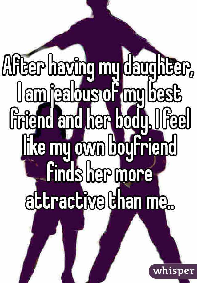 After having my daughter, I am jealous of my best friend and