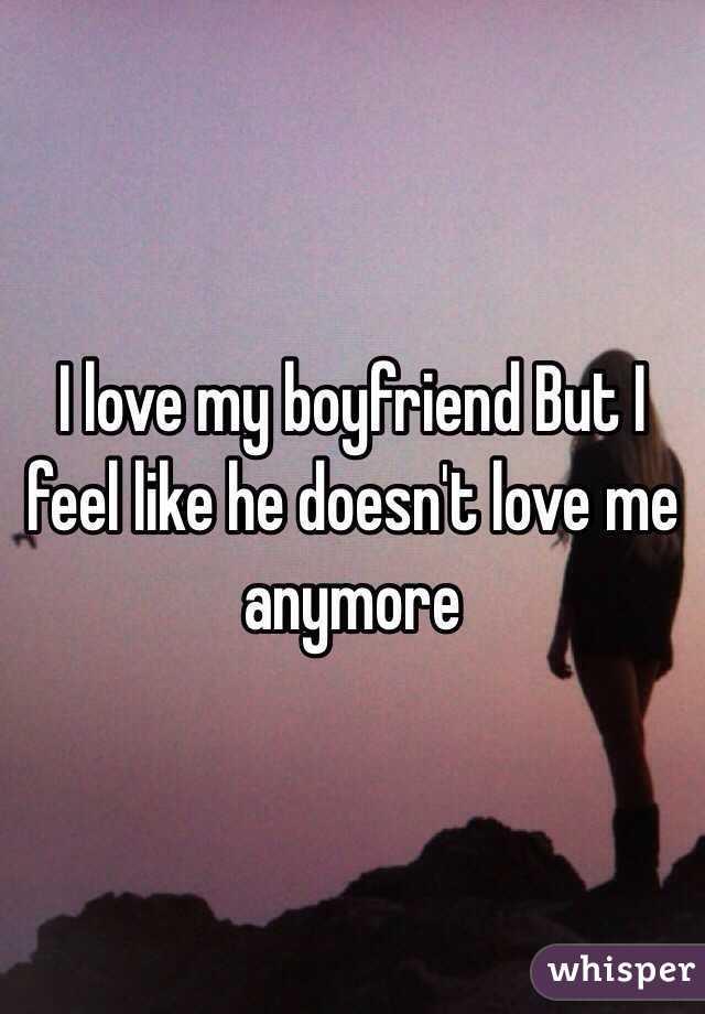I Love My Boyfriend But I Feel Like He Doesn T Love Me Anymore