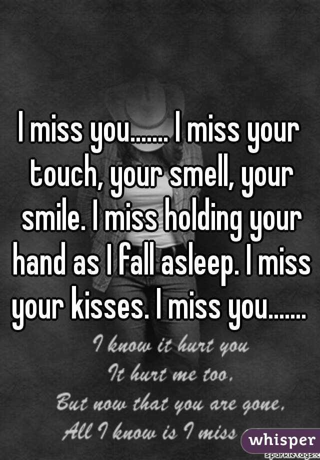 i miss your touch your smell your smile i miss holding your hand