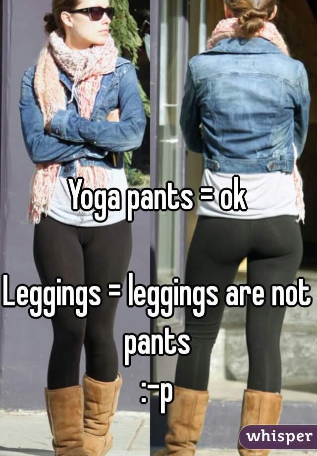 pants Leggings are not