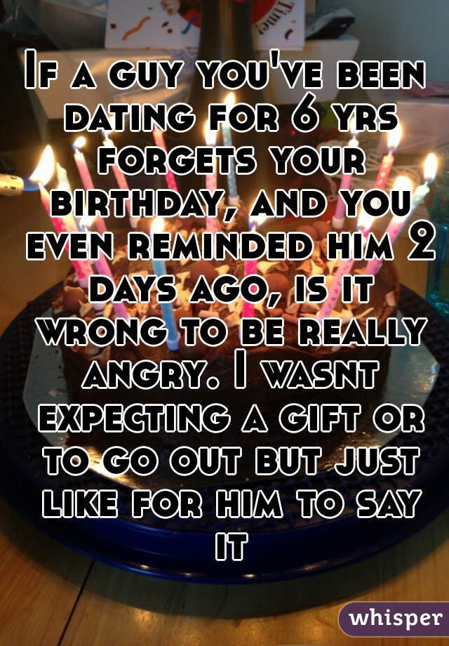 What if he forgets your birthday