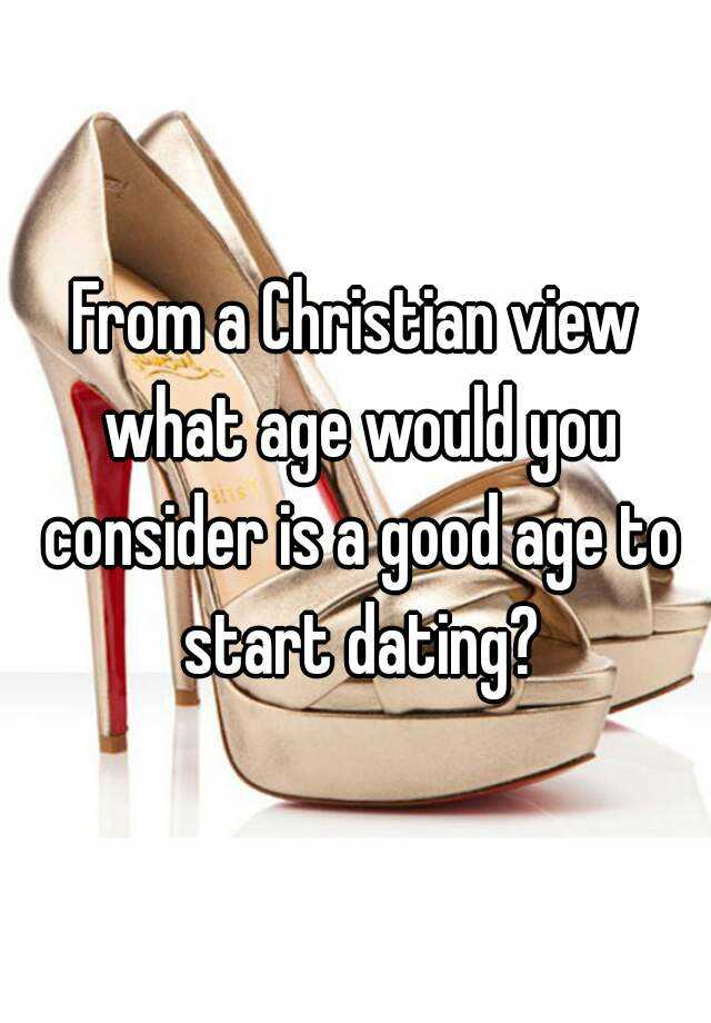 What is a good age to start dating christian