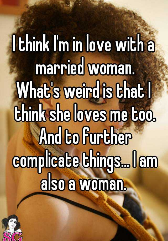 I am in love with a married woman and she loves me too