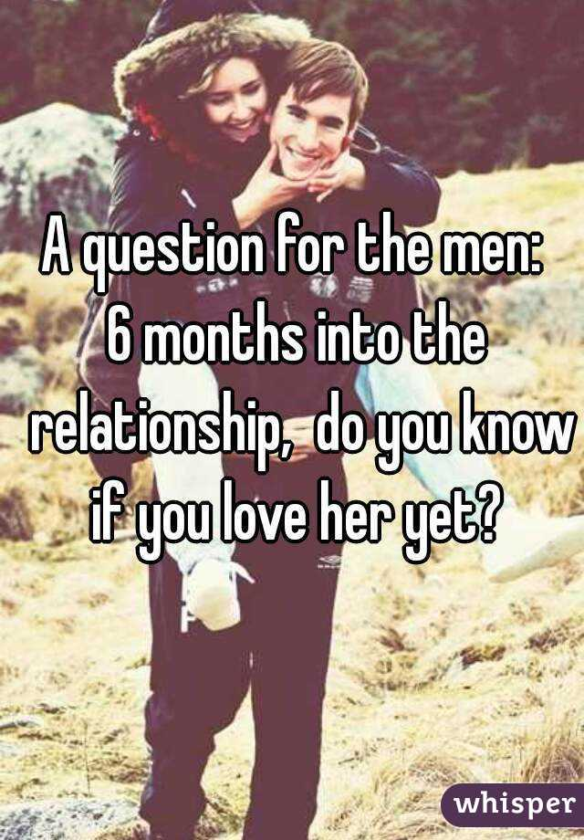 questions to ask after dating 6 months