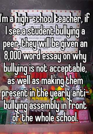 Essay Paper Im A Highschool Teacher If I See A Student Bullying A Peer They Will Be  Given An  Word Essay On Why Bullying Is Not Acceptable As Well As  Making  Essays Topics For High School Students also Topics For Synthesis Essay Im A Highschool Teacher If I See A Student Bullying A Peer They  Example Of Essay Writing In English