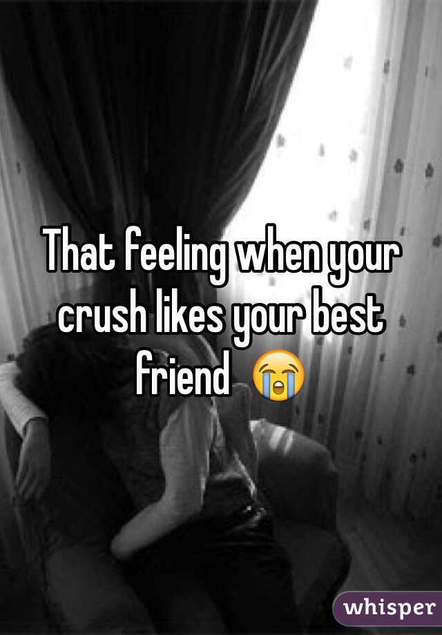 Likes what when crush do your your to friend 10 Signs