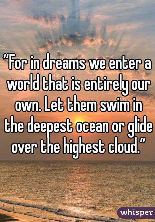 For In Dreams We Enter A World That Is Entirely Our Own Let Them