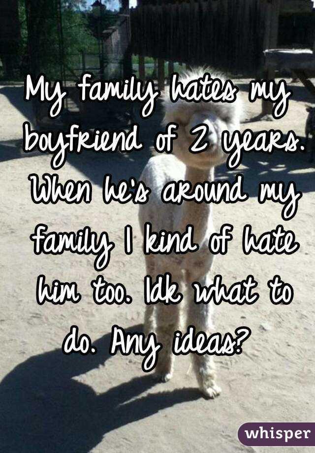 my family hates my boyfriend