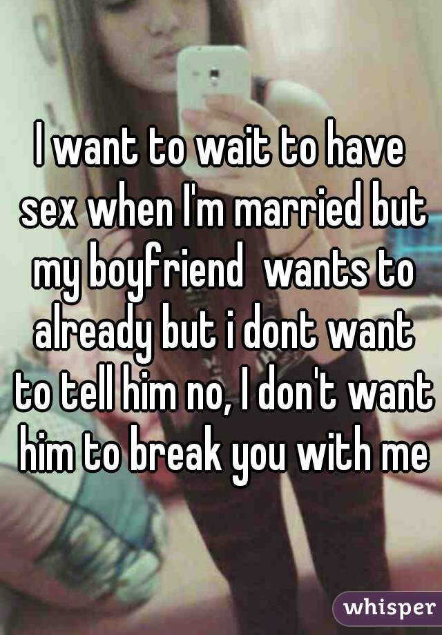I dont want to have sex with my boyfriend