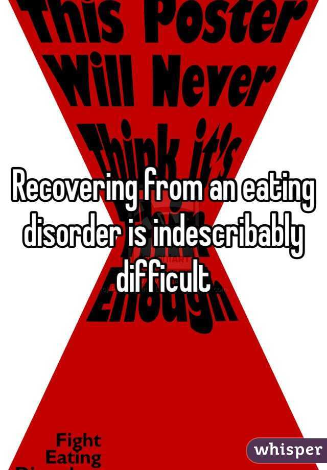 Recovering from an eating disorder is indescribably difficult