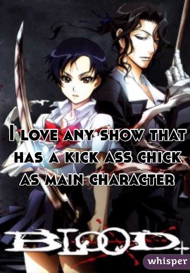 I love any show that has a kick ass chick as main character