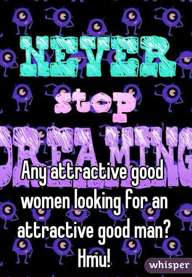 Any attractive good women looking for an attractive good man? Hmu!