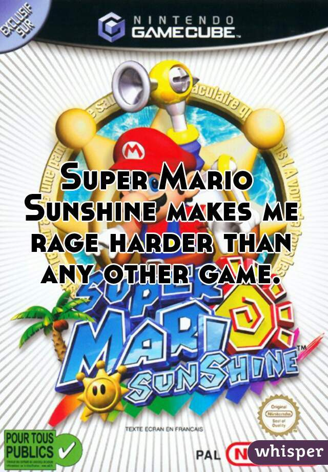 Super Mario Sunshine makes me rage harder than any other game.
