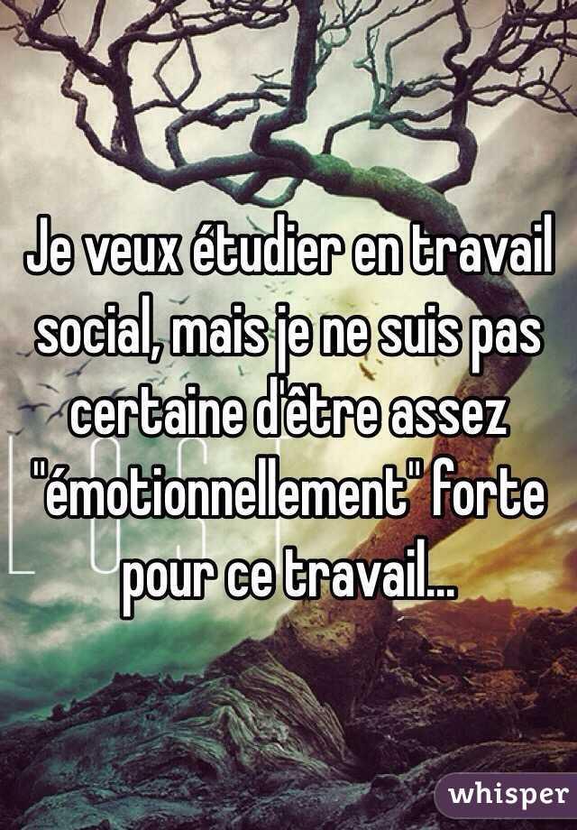 """Je veux étudier en travail social, mais je ne suis pas certaine d'être assez """"émotionnellement"""" forte pour ce travail..."""