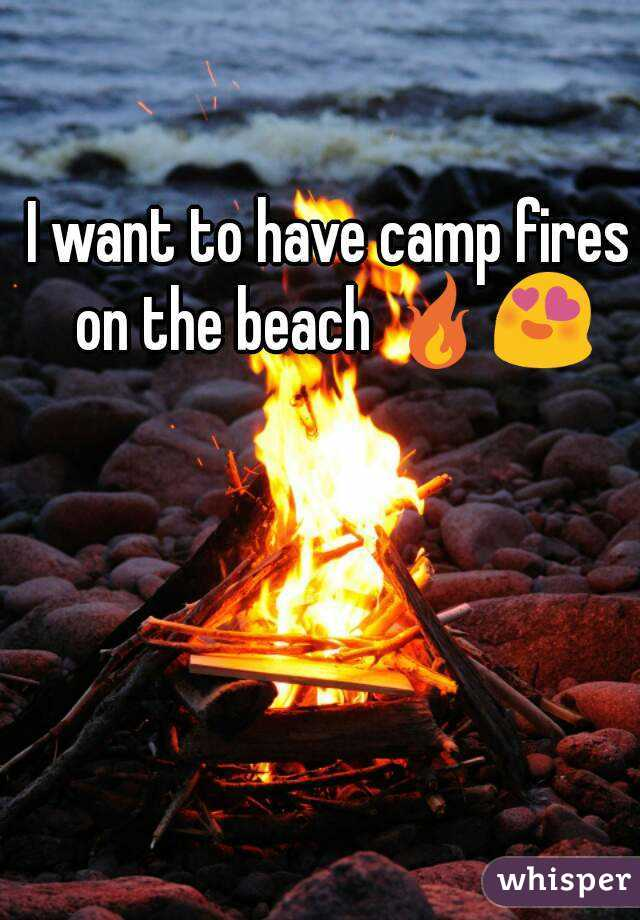 I want to have camp fires on the beach 🔥😍