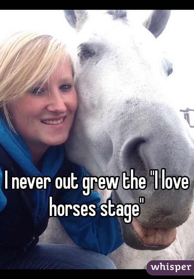 """I never out grew the """"I love horses stage"""""""