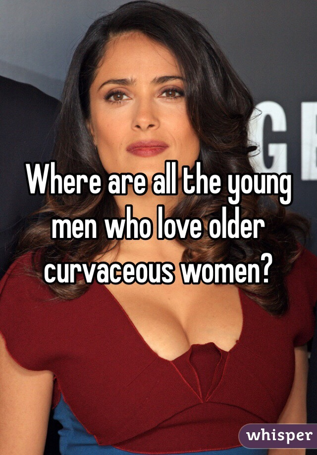 Where are all the young men who love older curvaceous women?