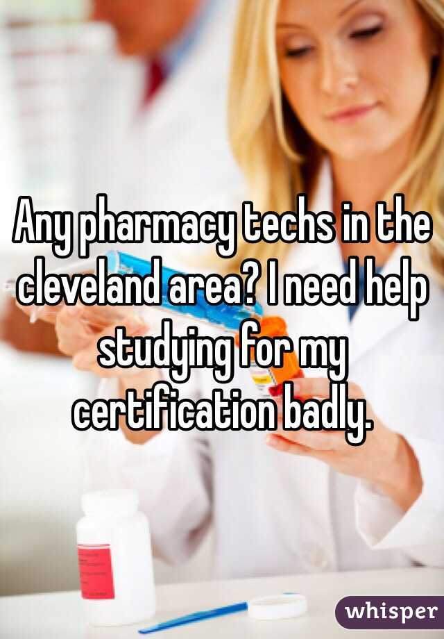 Any pharmacy techs in the cleveland area? I need help studying for my certification badly.