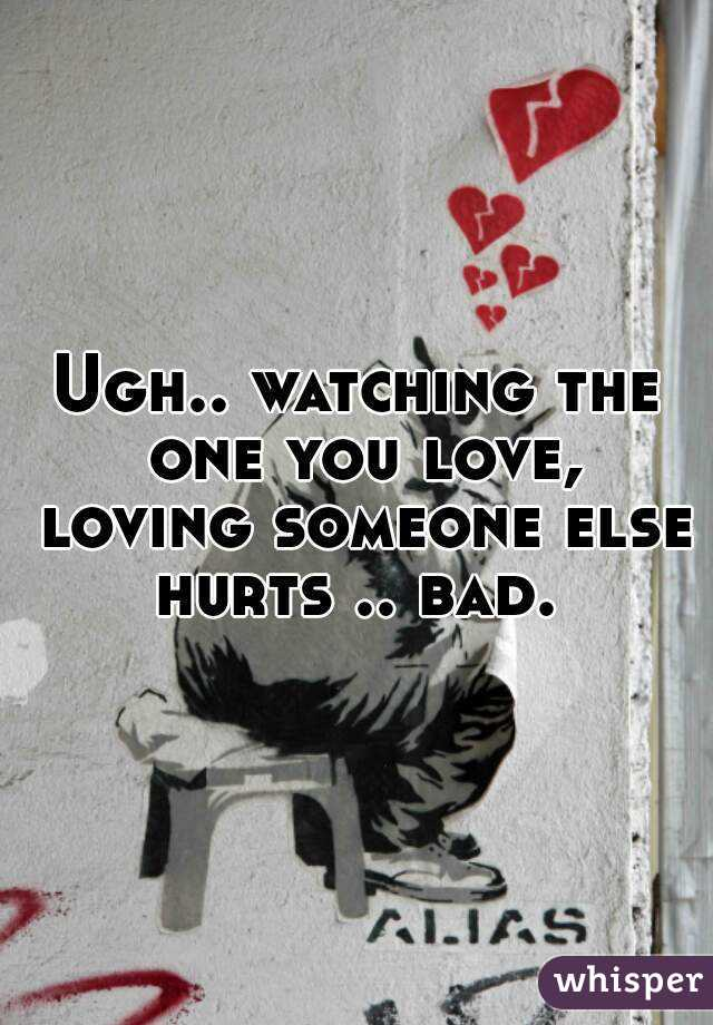 Watching someone you love love someone else