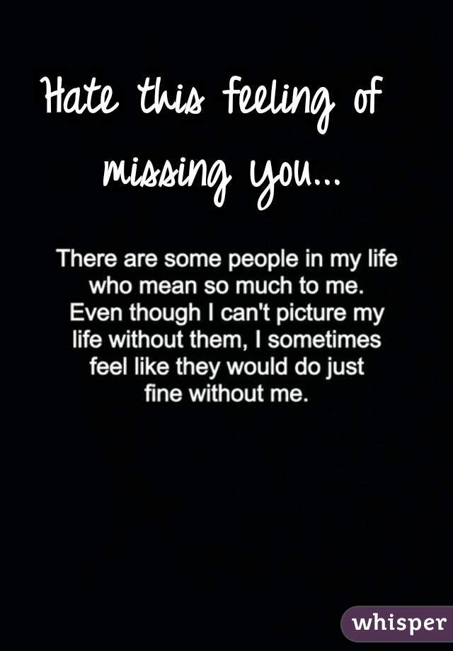 hate this feeling of missing you