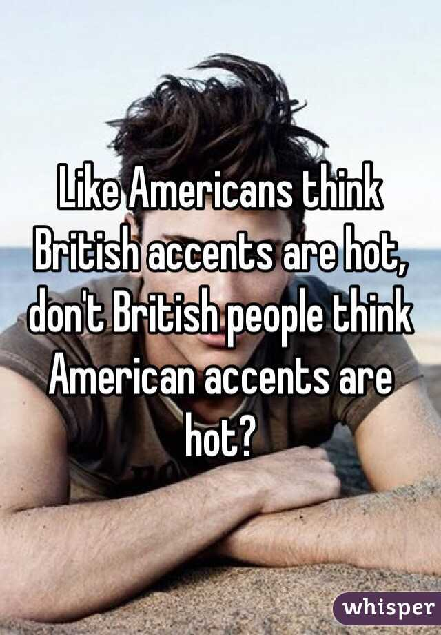 Hot are British accents