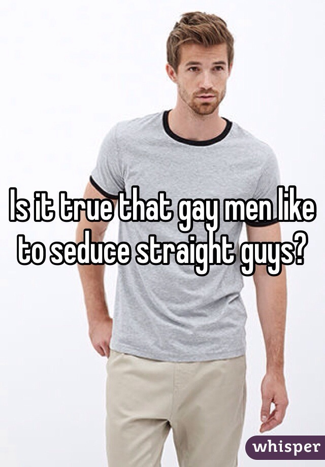 Gay how to seduce a straight guy