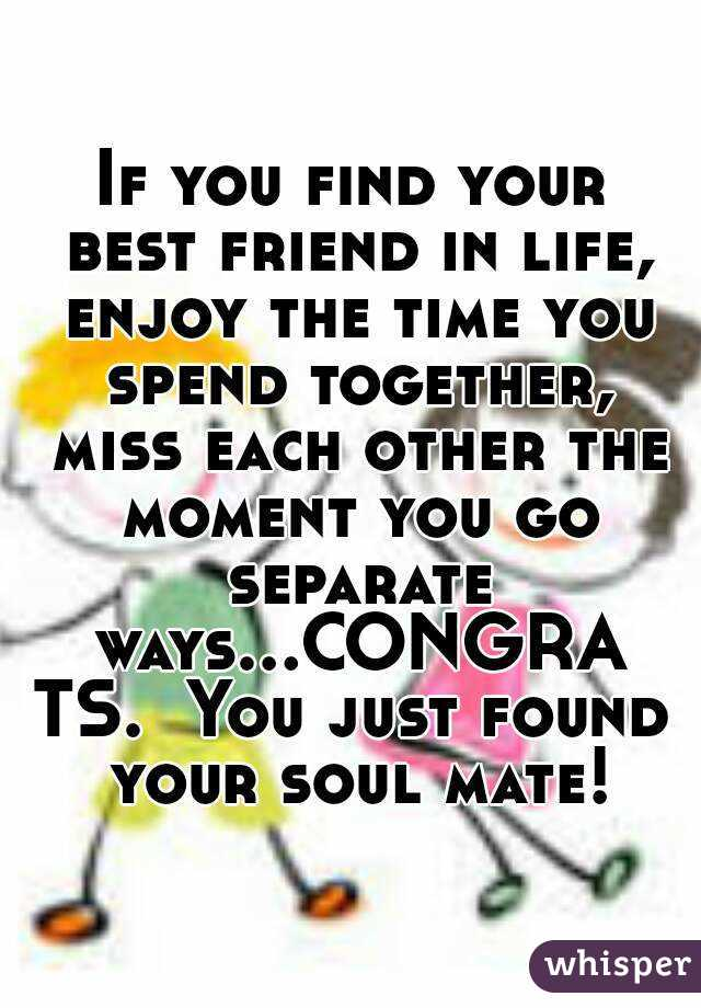 If You Find Your Best Friend In Life Enjoy The Time Spend Together