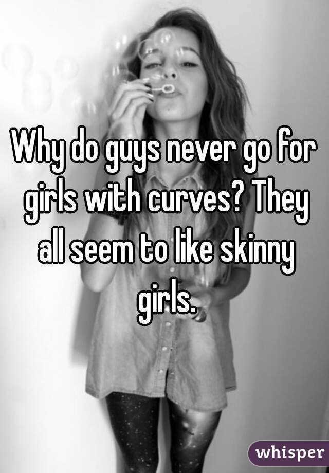Why do guys like skinny girls
