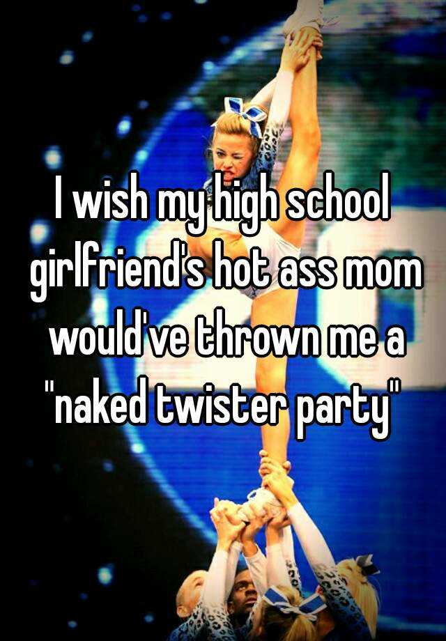 I Wish My High School Girlfriends Hot Ass Mom Wouldve Thrown Me A Naked Twister Party