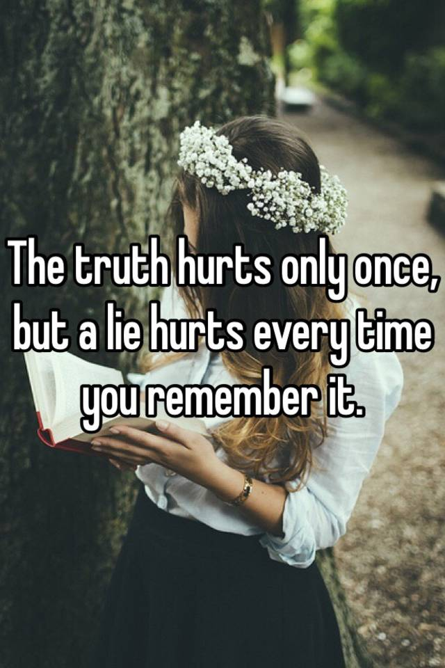 why does the truth hurt