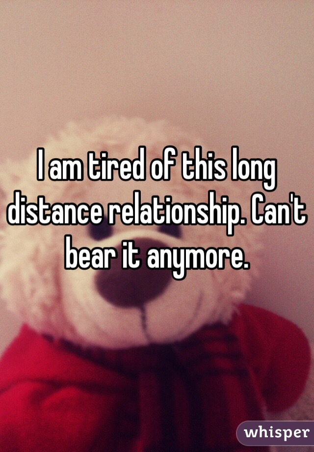 Of relationship distance tired long Long Distance