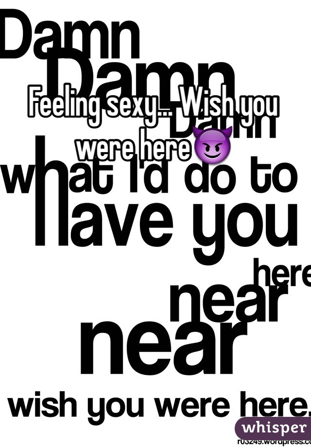 Sexy wish you were here