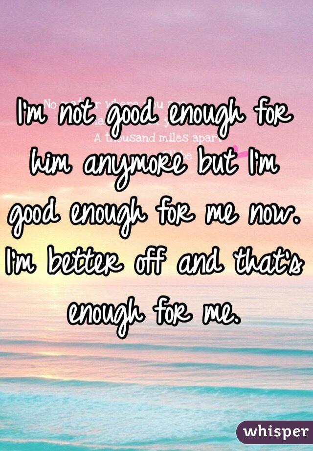Im Good Enough For Me!