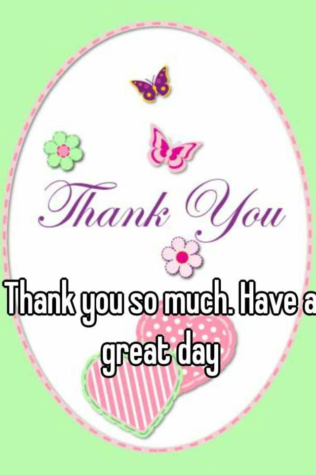 Image result for Have a Great Day and Thank You