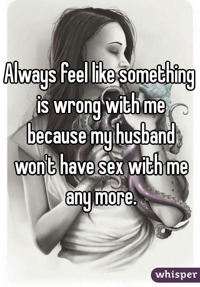 My husband does not have sex with me
