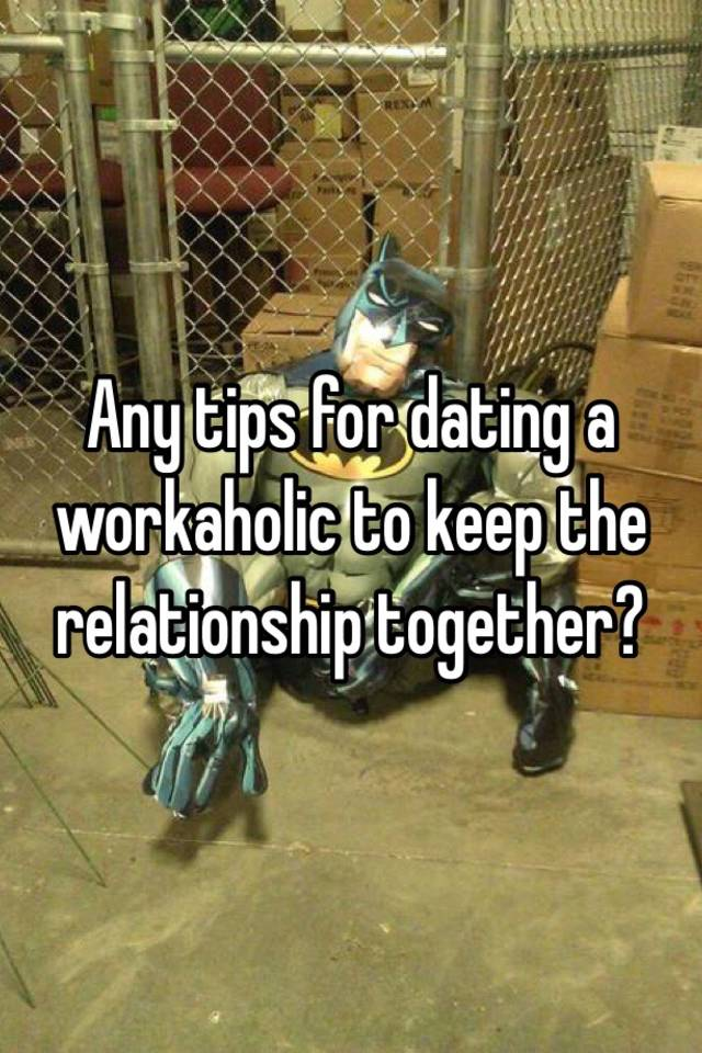 Dating a workaholic