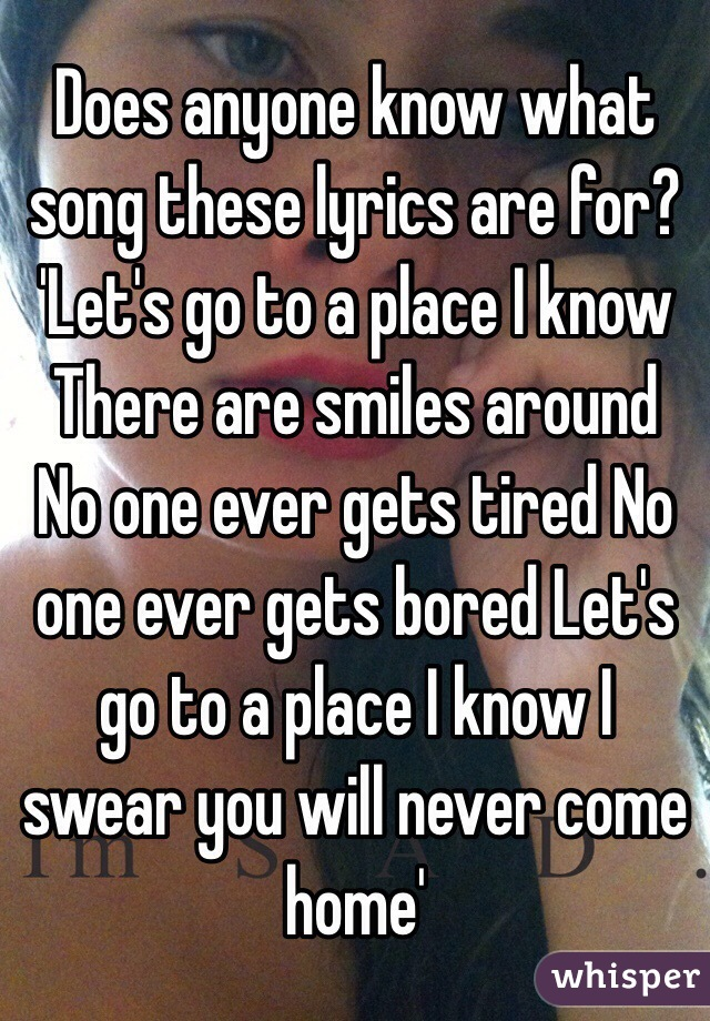 Lyric all i know lyrics : Does anyone know what song these lyrics are for? 'Let's go to a ...