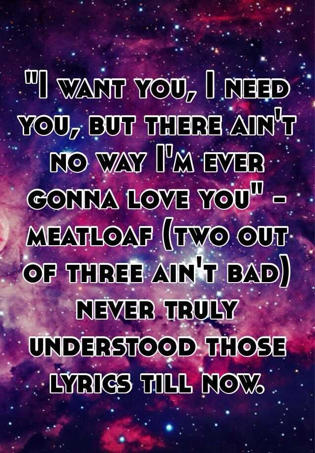 Lyric ain t no way lyrics : I want you, I need you, but there ain't no way I'm ever gonna love ...