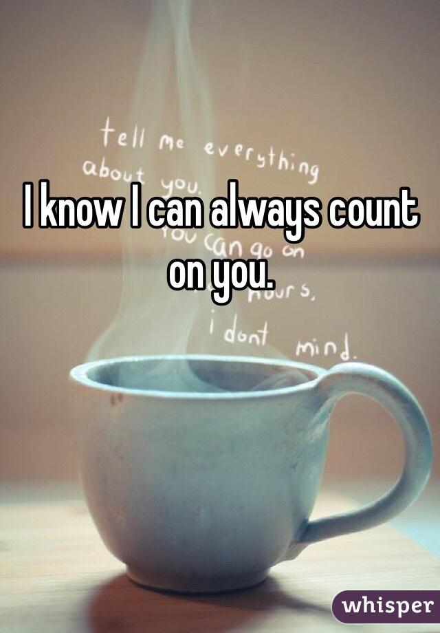 Kết quả hình ảnh cho I know I can count on you