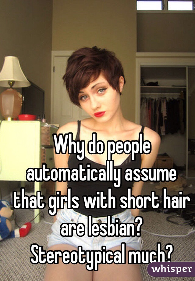 Why do people automatically assume that girls with short