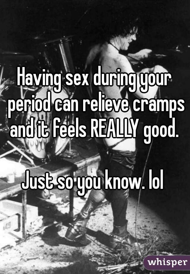 Does sex relieve period cramps