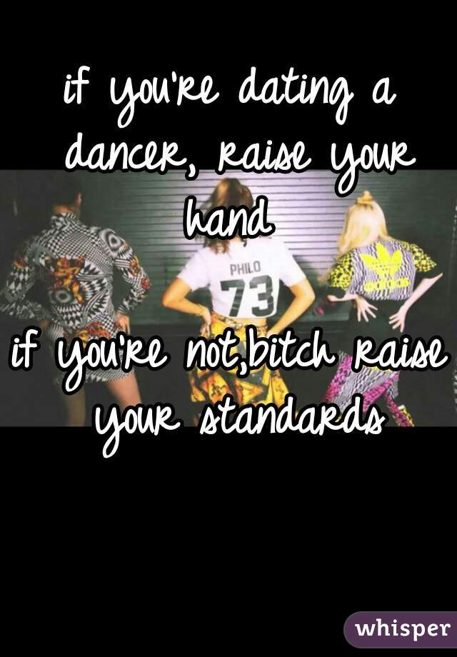 If your not dating a dancer raise your standards